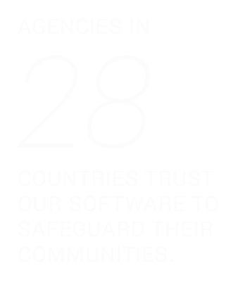 Agencies in 28 countries trust our software to safeguard their communities